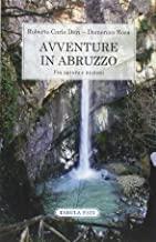 Avventure in Abruzzo. Fra natura e mistero