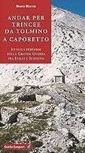 Andar per trincee da Tolmino a Caporetto. Lungo i percorsi della grande guerra tra Italia e Slovenia