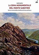 La zona monumentale del Monte Sabotino. Storia e memoria della straordinaria fortezza sull'Isonzo