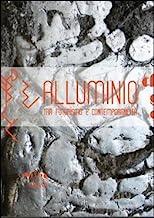 Alluminio. Tra futurismo e contemporaneità, un percorso nella scultura italiana sul filo della materia. Ediz. illustrata