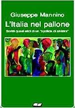 L'Italia nel pallone. Scritti quasi etici di un apolide di sinistra
