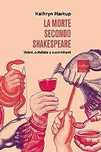 La morte secondo Shakespeare. Veleni, coltellate e cuori infranti