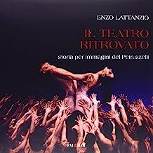 Il teatro ritrovato. Storia per immagini del Petruzzelli. Ediz. illustrata