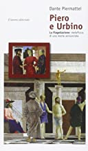Piero e Urbino. La flagellazione. Metafisica di una morte annunciata