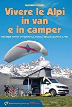 Vivere le Alpi in van e in camper. Percorsi e attività outdoor sulle più belle strade dell'arco alpino
