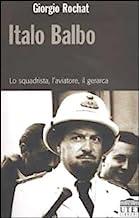 Italo Balbo. Lo squadrista, l'aviatore, il gerarca