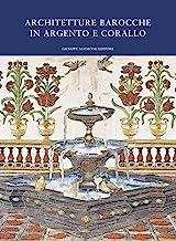 Architetture barocche in argento e corallo. Catalogo della mostra (Catania, 20 luglio-20 ottobre 2019)