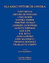 Gli amici pittori di Londra. Bevan, Davies, Di Stefano, Elwes, Fisher, Hyman, Jackowski, James, Johnson, Kiff, Kitaj, Lowery, Newbolt