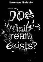 Raccontare l'invisibile. Does invisible really exists? Catalogo della mostra (Bergamo, 7-19 ottobre 2019). Ediz. illustrata
