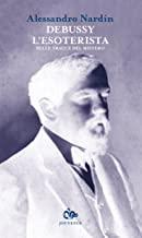 Debussy l'esoterista. Sulle tracce del mistero