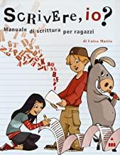 Scrivere, io? Manuale di scrittura per ragazzi. Ediz. a spirale