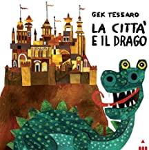 La città e il drago. Ediz. a colori