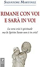 Rimane con voi e sarà in voi. La vera crisi è spirituale, ma lo Spirito Santo non è in crisi. Ediz. integrale