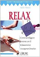 Relax. Come sconfiggere lo stress con il rilassamento autogeno creativo