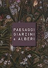 Paesaggi giardini e alberi. Sei storie intorno alla cultura del verde in Toscana e oltre
