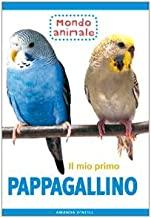 Il mio primo pappagallino. Ediz. illustrata