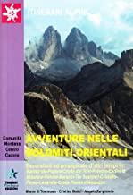 Avventure nelle Dolomiti orientali. Escursioni e arrampicate d'altri tempi in: Marmarole, Popera, Croda dei Toni, Paterno