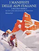 I manifesti delle Alpi italiane e piccola grafica dal 1895 a fine anni Sessanta del Novecento. Ediz. a colori