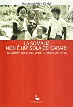 La Somalia non è un'isola dei Caraibi. Memorie di un pastore somalo in Italia