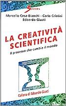 La creatività scientifica. Il processo che cambia il mondo