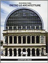 Dietro le architetture. Tredici conversazioni con i maestri dell'architettura europea sul rapporto tra progetto e mondo della produzione