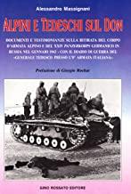Alpini e tedeschi sul Don. Documenti e testimonianze sulla ritirata del Corpo d'armata alpino e del XXIV Panzerkorps germanico in Russia nel gennaio 1943