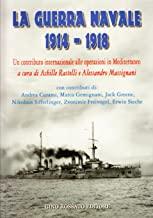 La guerra navale 1914-1918. Un contributo internazionale alle operazioni in Mediterraneo