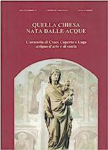 Quella chiesa nata dalle acque. L'oratorio di Croce Coperta a Lugo scrigno d'arte e di storia