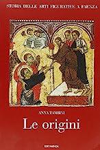 Storia delle Arti Figurative a Faenza. Le Origini: Vol. 1