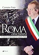 Roma città futura. Come si è trasformata la capitale d'Italia