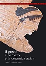 Il greco, il barbaro e la ceramica attica. Immaginario del diverso, processi di scambio e autorappresentazione degli indigeni
