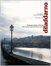 Diladdarno. Firenze oltre il fiume-Florence beyond the river