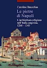 Le pietre di Napoli. L'architettura religiosa nell'Italia angioina 1266-1343