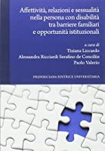 Affettività, relazioni e sessualità nella persona con disabilità tra barriere familiari e opportunità istituzionali