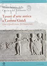 Tesori d'arte antica a Cerreto Guidi. Una esposizione permanente. Ediz. illustrata