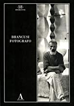 Brancusi fotografo. Ediz. illustrata