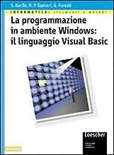 La programmazione in ambiente Windows: il linguaggio Visual Basic. Per gli Ist. Tecnici