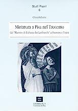 Miniatura a Pisa nel Trecento dal maestro di Eufrasia dei Lanfranchi a Francesco Traini