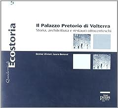 Il palazzo pretorio di Volterra. Storia, architettura e restauri ottocenteschi. Ediz. illustrata