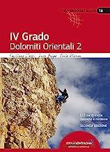 4° grado. Dolomiti orientali. 123 vie di roccia classiche e moderne (Vol. 2)