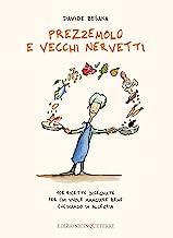 Prezzemolo e vecchi nervetti. 108 ricette disegnate per chi vuole mangiare bene cucinando in allegria. Ediz. illustrata