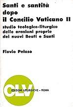 Santi e santità dopo il Concilio vaticano II. Studio teologico-liturgico delle orazioni proprie dei nuovo beati e santi