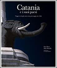Catania e i suoi paesi. Viaggio tra luoghi, miti, storia, personaggi, arte e fede. Ediz. illustrata