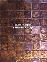Daniele Pigoni. L'arte del viaggio. Ediz. italiana e inglese