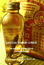 Antichi rimedi cinesi. Per rimanere in buona salute e in perfetta forma in ogni stagione dell'anno e della vita