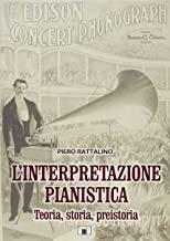 L'interpretazione pianistica. Teoria, storia, preistoria