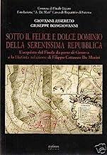 Sotto il felice e dolce dominio della Serenissima Repubblica. L'acquisto del Finale da parte di Genova e la distinta relazione di Filippo Cattaneo De Marini