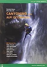 Canyoning nella Alpi Occidentali. 69 itinerari in Valle d'Aosta, Piemonte, Liguria