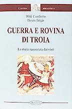 Guerra e rovina di Troia. La storia raccontata dai vinti