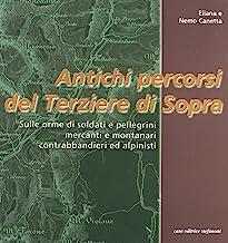 Antichi percorsi del Terziere di Sopra. Sulle orme di soldati e pellegrini, mercanti e montanari, contrabbandieri ed alpinisti